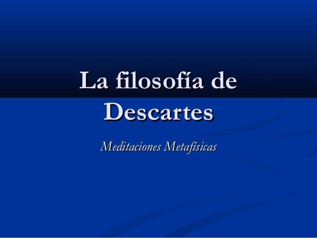 La filosofía deLa filosofía de DescartesDescartes Meditaciones MetafísicasMeditaciones Metafísicas