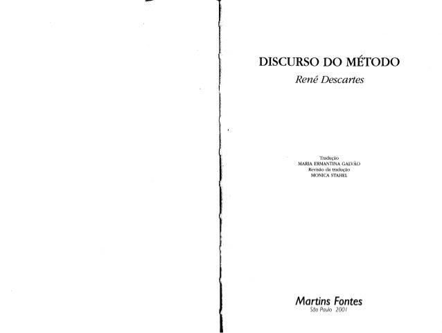 DISCURSO DO MÉTODO  René Descartes  Tradução MARIA ERMANTINA GALVÃO Revisão da tradução MONICA STAHEL  Martins Fontes  São...