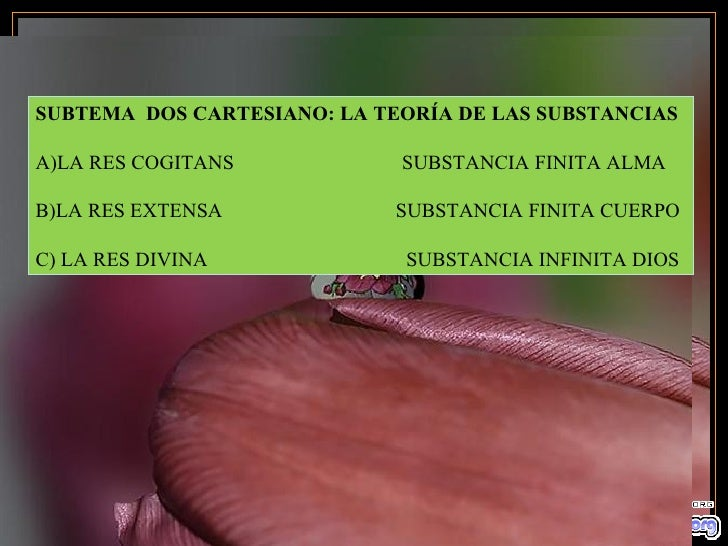 SUBTEMA  DOS CARTESIANO: LA TEORÍA DE LAS SUBSTANCIAS A)LA RES COGITANS  SUBSTANCIA FINITA ALMA B)LA RES EXTENSA  SUBSTANC...