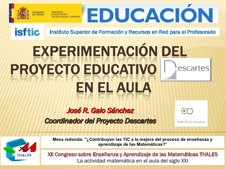José R. Galo Sánchez Coordinador del Proyecto Descartes Instituto Superior de Formación y Recursos en Red para el Profesor...