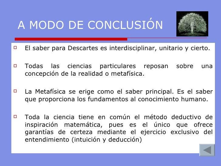 <ul><li>El saber para Descartes es interdisciplinar, unitario y cierto. </li></ul><ul><li>Todas las ciencias particulares ...