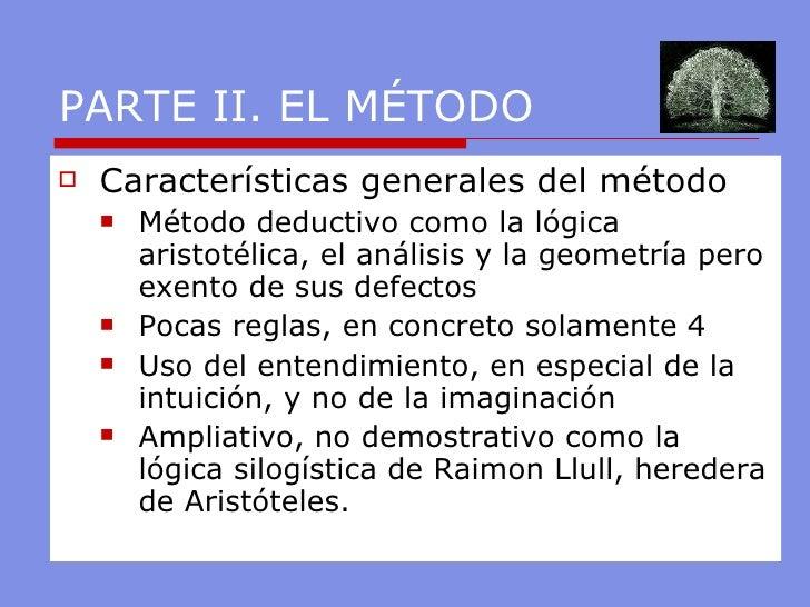 PARTE II. EL MÉTODO <ul><li>Características generales del método </li></ul><ul><ul><li>Método deductivo como la lógica ari...