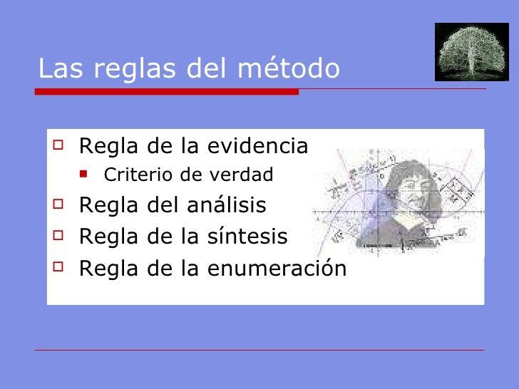 Las reglas del método <ul><li>Regla de la evidencia </li></ul><ul><ul><li>Criterio de verdad </li></ul></ul><ul><li>Regla ...