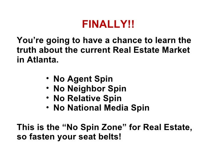 <ul><li>FINALLY!! </li></ul><ul><li>You're going to have a chance to learn the truth about the current Real Estate Market ...