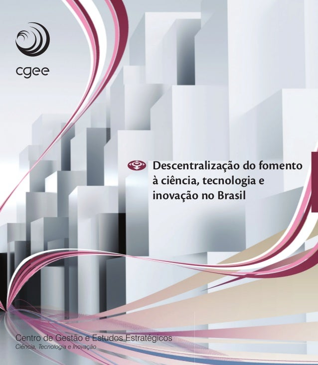 ISBN: 978-85-60755-28-8 Descentralização do fomento à ciência, tecnologia e inovação no Brasil Descentralizaçãodofomentoàc...