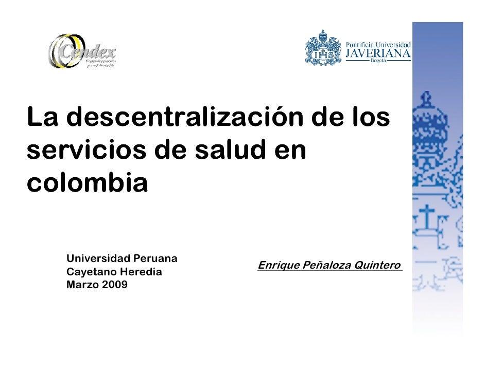 La descentralización de los servicios de salud en colombia    Universidad Peruana                         Enrique Peñaloza...
