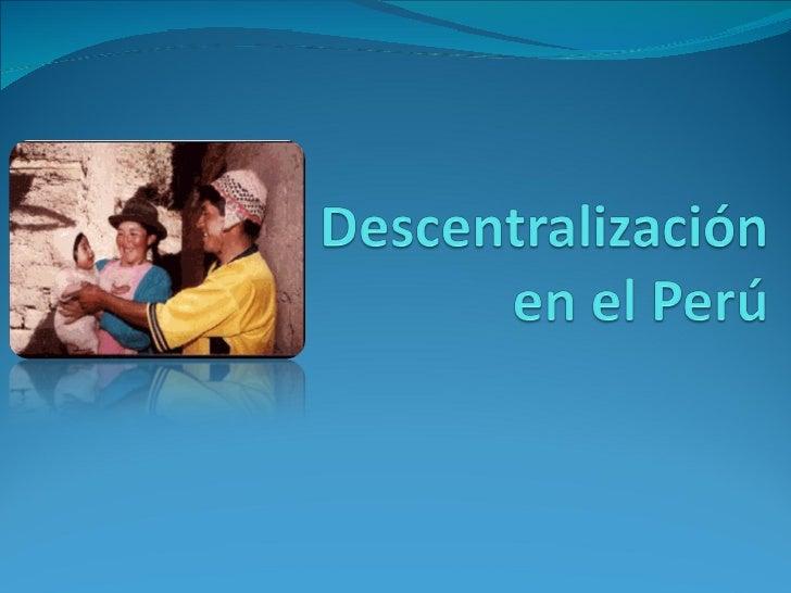  El Perú desde su constitución como Nación, en el siglo XVI, ha sido un país centralista y, lo fue en el período republic...