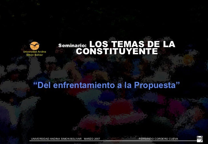"""Seminario:  LOS TEMAS DE LA CONSTITUYENTE """" Del enfrentamiento a la Propuesta"""" Universidad Andina Sim ón Bolívar"""