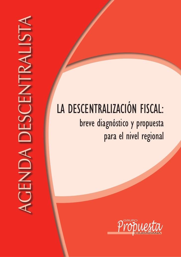 AgendA descentrAlistA                        La DescentraLización FiscaL:                             breve diagnóstico y ...