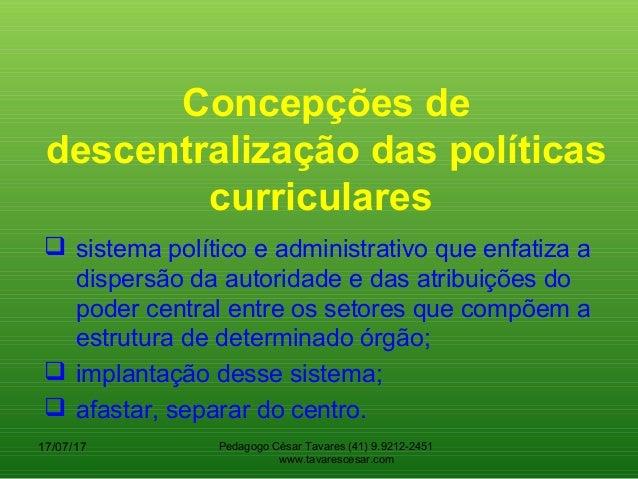 Concepções de descentralização das políticas curriculares  sistema político e administrativo que enfatiza a dispersão da ...