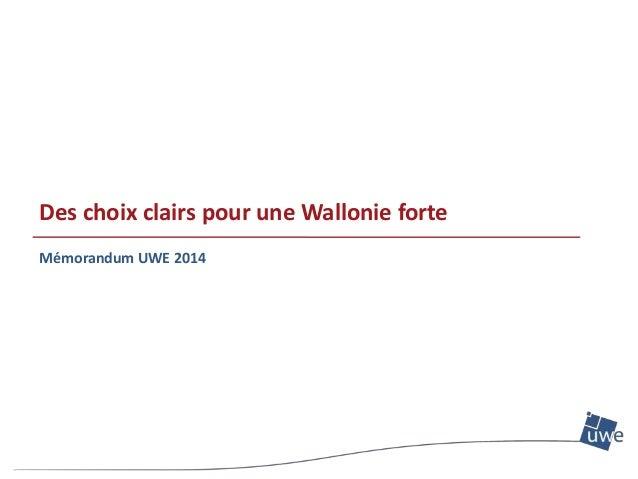 Des choix clairs pour une Wallonie forte Mémorandum UWE 2014