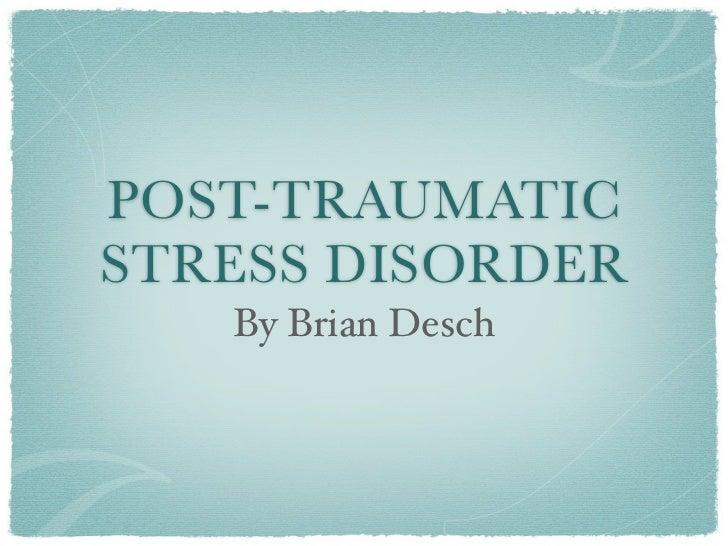 POST-TRAUMATICSTRESS DISORDER   By Brian Desch