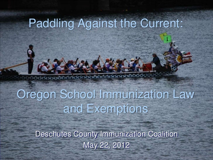 Paddling Against the Current:Oregon School Immunization Law       and Exemptions   Deschutes County Immunization Coalition...