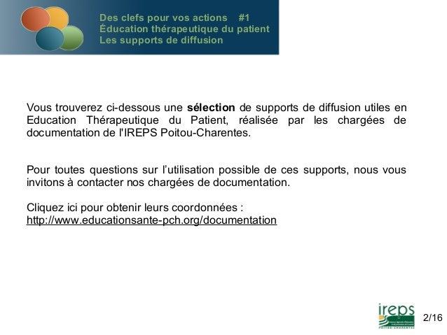 Des clefs pour vos actions #1 Éducation thérapeutique du patient Les supports de diffusion  Vous trouverez ci-dessous une ...