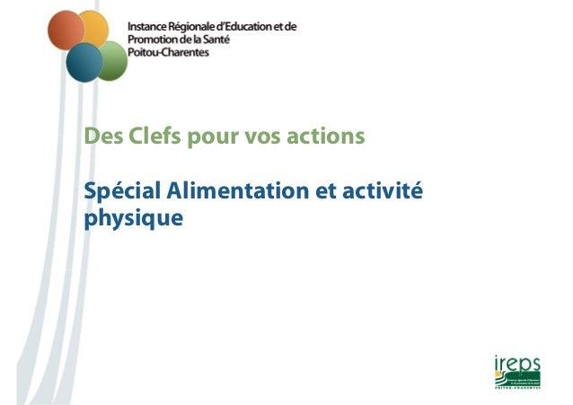 Des Clefs pour vos actions  Nom de la présentation  Spécial Alimentation et activité  physique  1
