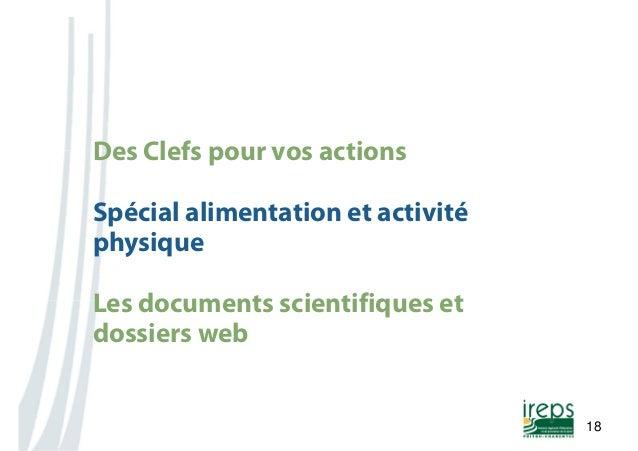 Nom de la présentation  18  Des Clefs pour vos actions  Spécial alimentation et activité  physique  Les documents scientif...