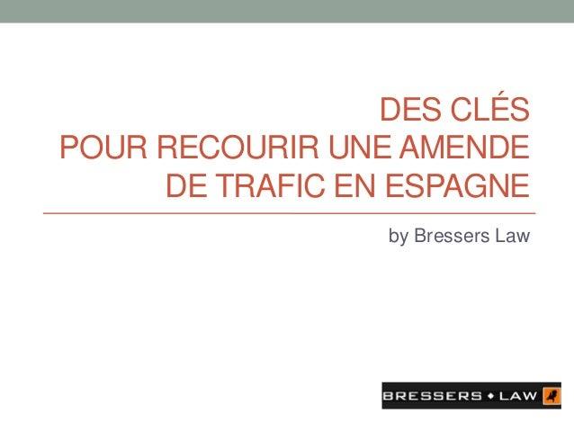 DES CLÉS POUR RECOURIR UNE AMENDE DE TRAFIC EN ESPAGNE by Bressers Law