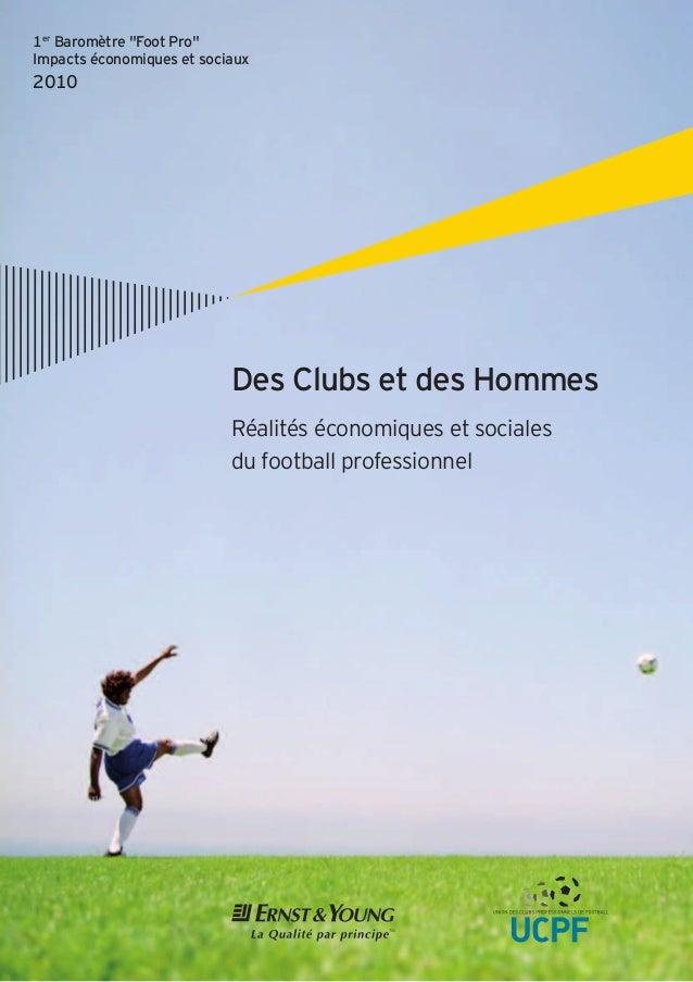 """1er Baromètre """"Foot Pro"""" Impacts économiques et sociaux 2010 Des Clubs et des Hommes Réalités économiques et sociales du f..."""