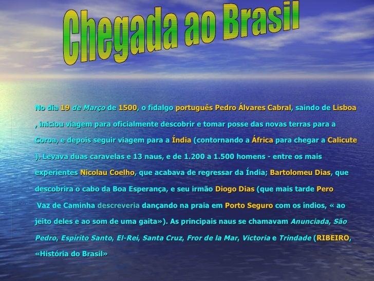 No dia  19  de Março  de  1500 , o fidalgo  português   Pedro Álvares Cabral , saindo de  Lisboa , iniciou viagem para ofi...