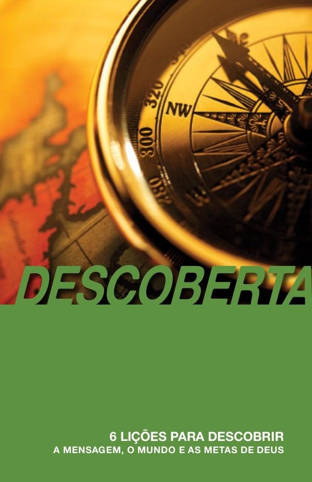 DESCOBERTA 6 LIÇÕES PARA DESCOBRIR A MENSAGEM, O MUNDO E AS METAS DE DEUS