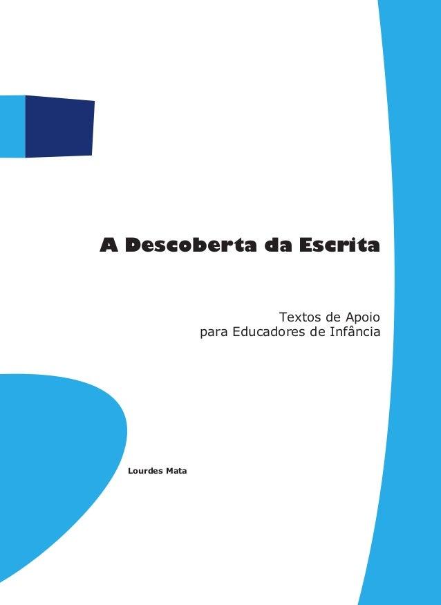 Textos de Apoio para Educadores de Infância A Descoberta da Escrita Lourdes Mata ADescobertadaEscrita 710-07-Capa 08/05/16...