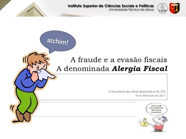 A fraude e a evasão fiscaisA denominada Alergia Fiscal              À Descoberta das Rotas Matemáticas da UTL             ...