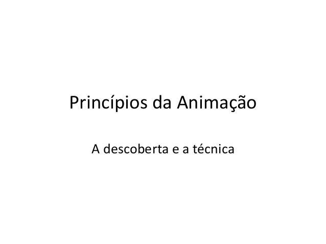 Princípios da Animação A descoberta e a técnica