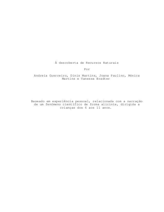 À descoberta de Recursos NaturaisPorAndreia Guerreiro, Dinis Martins, Joana Paulino, MónicaMartins e Vanessa BradterBasead...