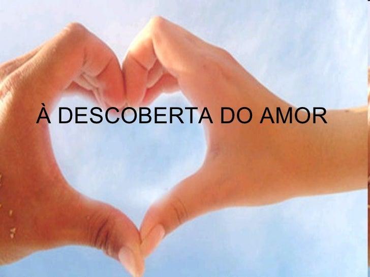 À DESCOBERTA DO AMOR