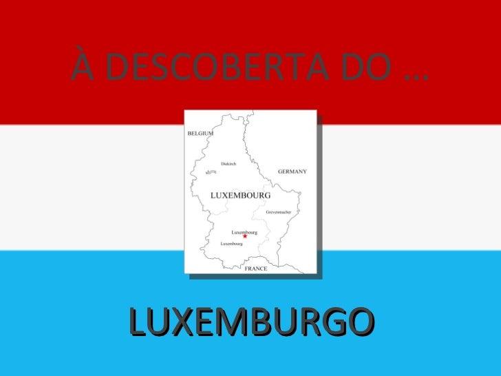 À DESCOBERTA DO … LUXEMBURGO