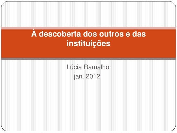 À descoberta dos outros e das        instituições        Lúcia Ramalho          jan. 2012
