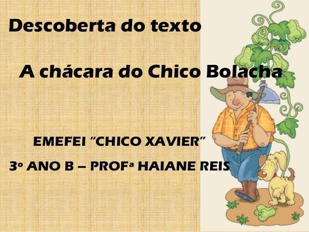 """Descoberta do texto A chácara do Chico Bolacha EMEFEI """"CHICO XAVIER"""" 3º ANO B – PROFª HAIANE REIS"""