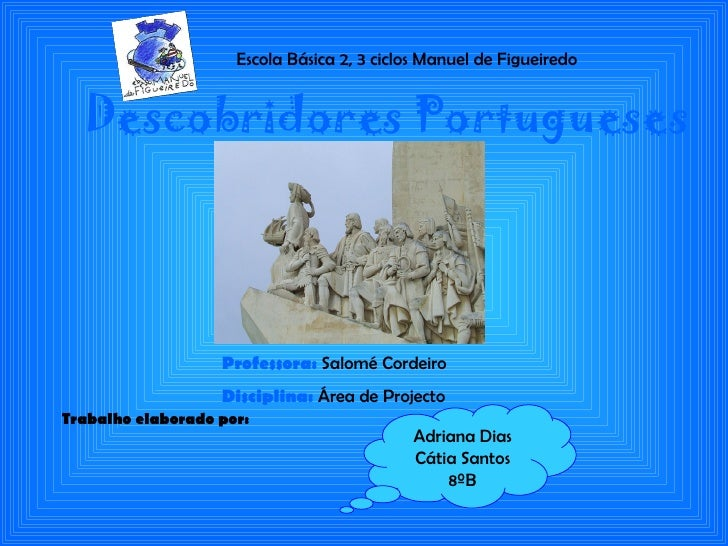 Escola Básica 2, 3 ciclos Manuel de Figueiredo  Descobridores Portugueses                   Professora: Salomé Cordeiro   ...