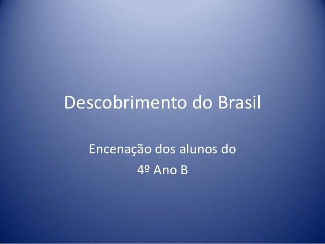 Descobrimento do Brasil Encenação dos alunos do 4º Ano B