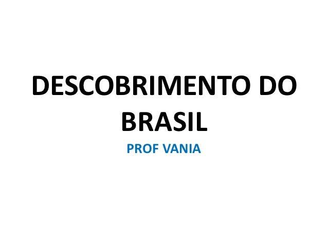 DESCOBRIMENTO DO     BRASIL     PROF VANIA