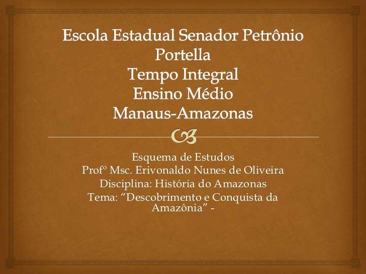 Escola Estadual Senador Petrônio PortellaTempo IntegralEnsino MédioManaus-Amazonas<br />Esquema de Estudos<br />ProfºMsc. ...