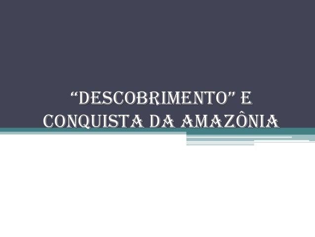 """""""descobrimento"""" eConquista da Amazônia"""