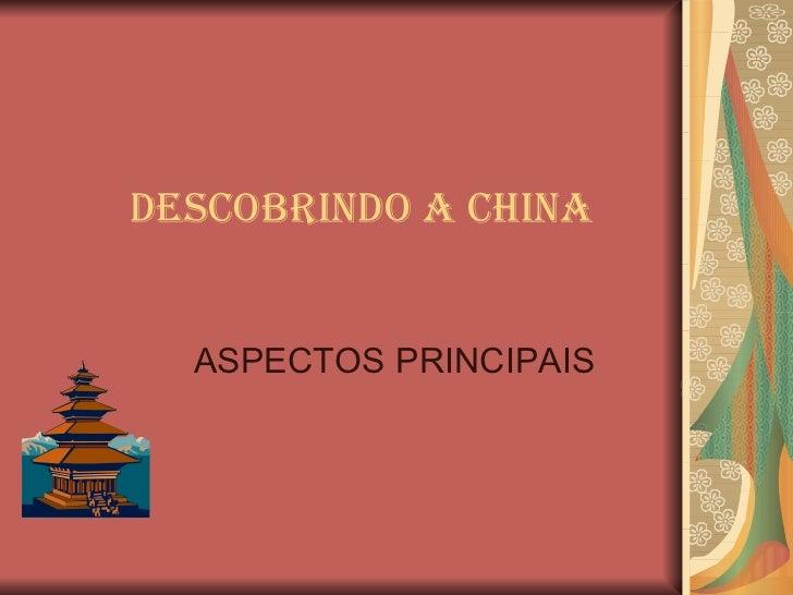 DESCOBRINDO A CHINA ASPECTOS PRINCIPAIS