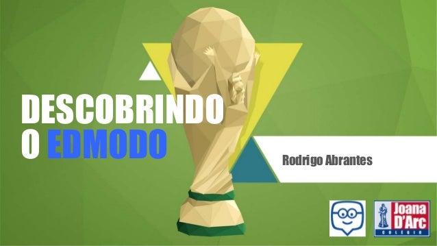 DESCOBRINDO O EDMODO Rodrigo Abrantes
