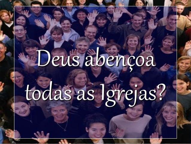 Deus abençoa todas as Igrejas?