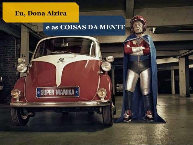 Eu, Dona Alzira e as COISAS DA MENTE