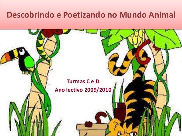 Descobrindo e Poetizando no Mundo Animal Turmas C e D Ano lectivo 2009/2010