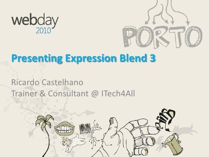 PresentingExpressionBlend 3<br />Ricardo CastelhanoTrainer & Consultant @ ITech4All<br />