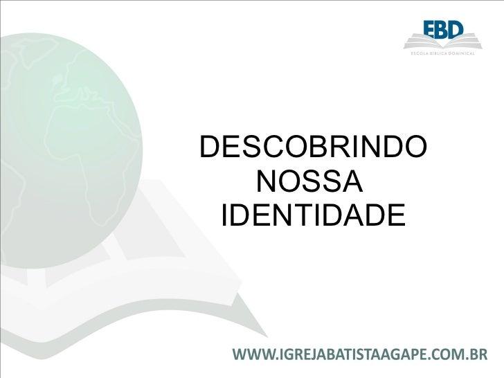 DESCOBRINDO NOSSA  IDENTIDADE
