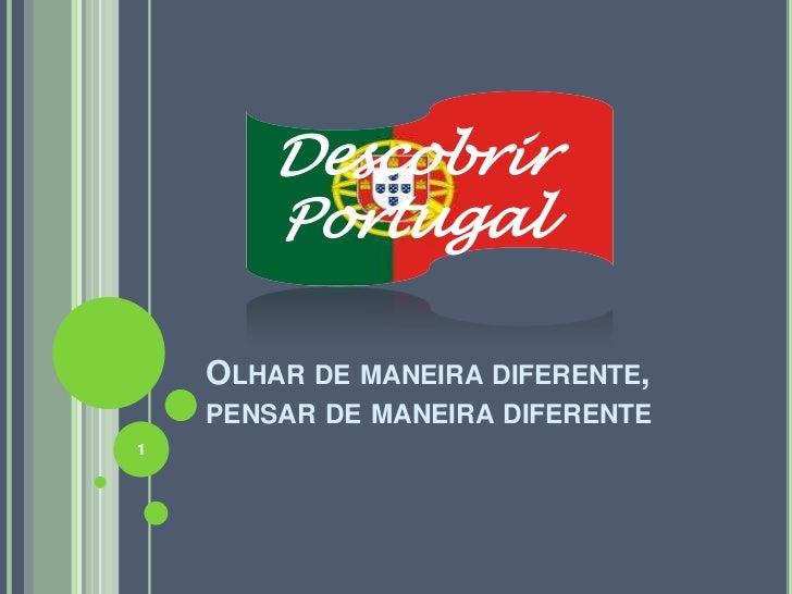 Descobrir       Portugal    OLHAR DE MANEIRA DIFERENTE,    PENSAR DE MANEIRA DIFERENTE1