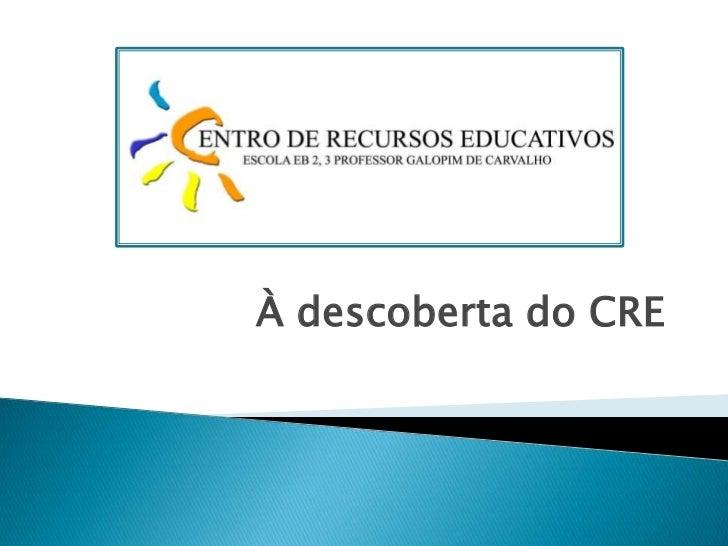 À descoberta do CRE<br />