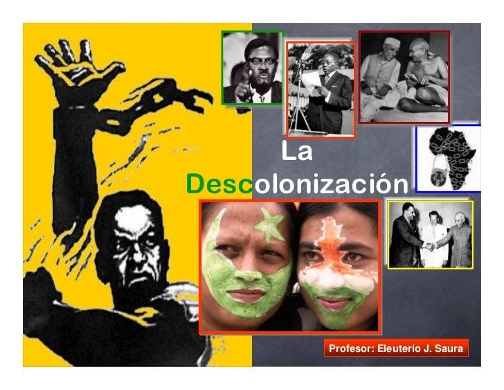 La Descolonización              Profesor: Eleuterio J. Saura