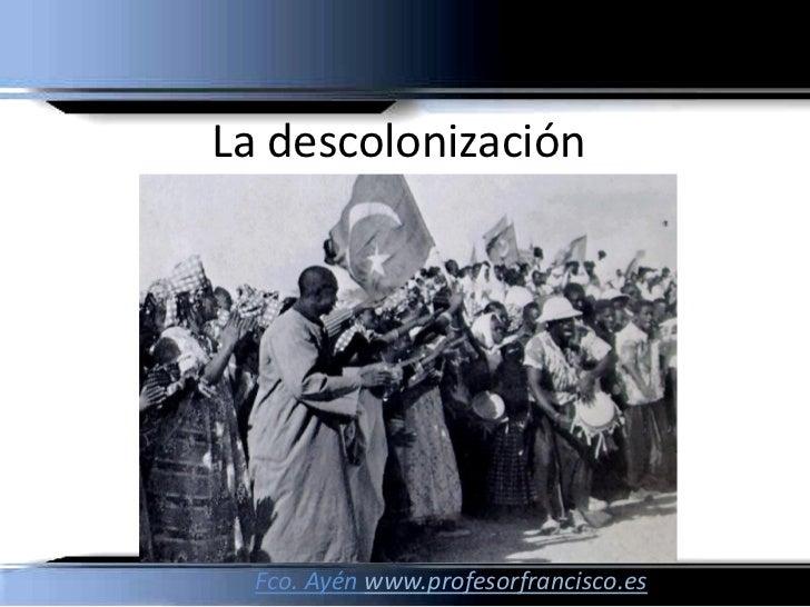 La descolonización       Fco. Ayén www.profesorfrancisco.es