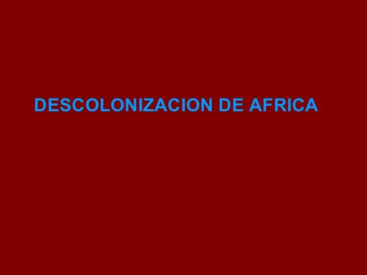 DESCOLONIZACION DE AFRICA