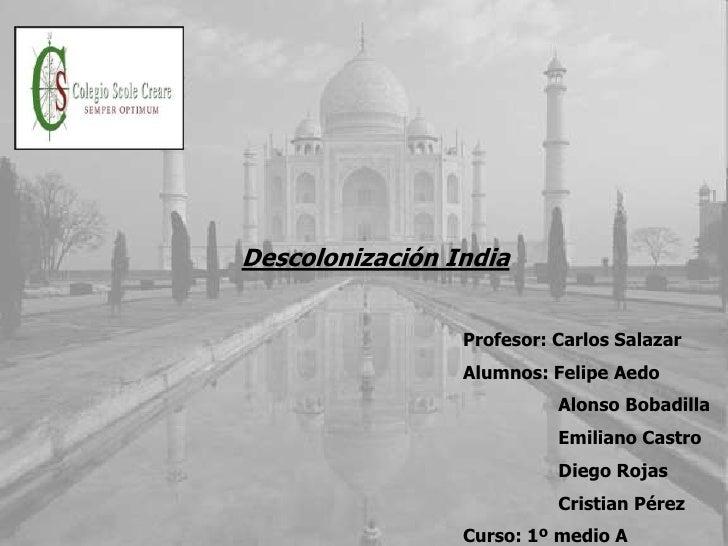 Descolonización India                    Profesor: Carlos Salazar                  Alumnos: Felipe Aedo                   ...